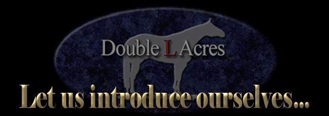 Double L Acres', Let us introduce ourselves!  Mark and Vicki Livasy